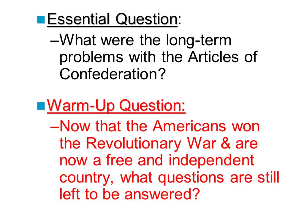 Essential Question Essential Question: –What were the long-term problems with the Articles of Confederation.