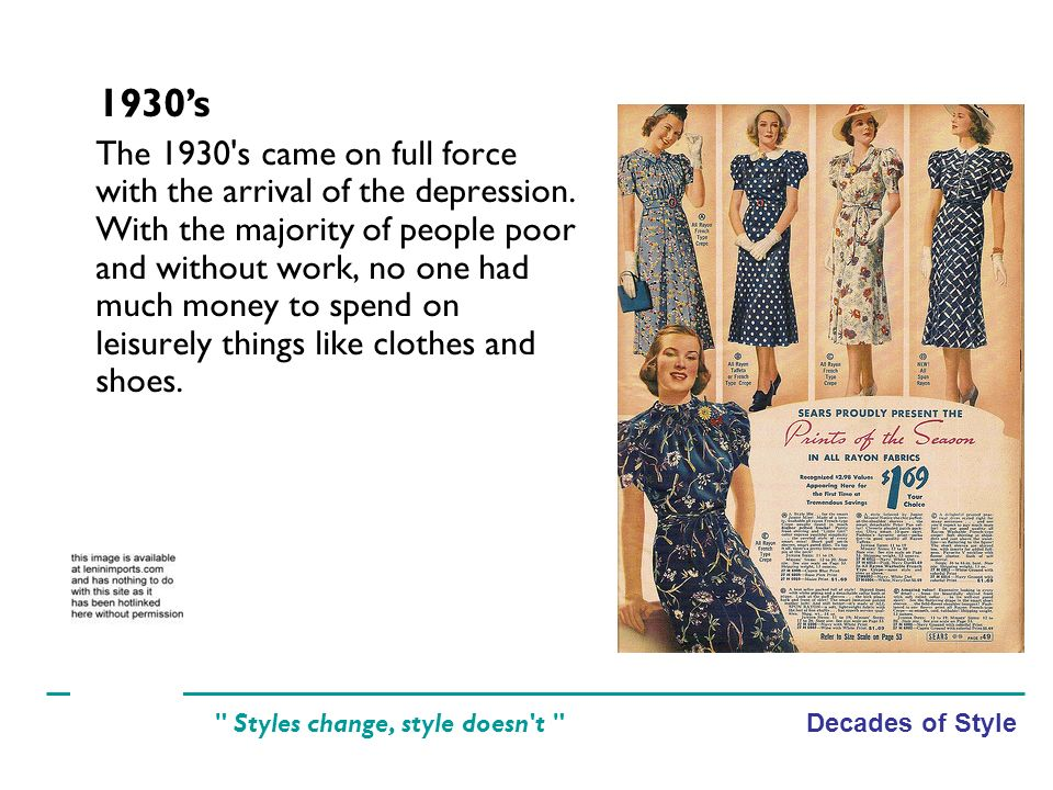 Decades of Style Styles change, style doesn t The 1930 s came on full force with the arrival of the depression.