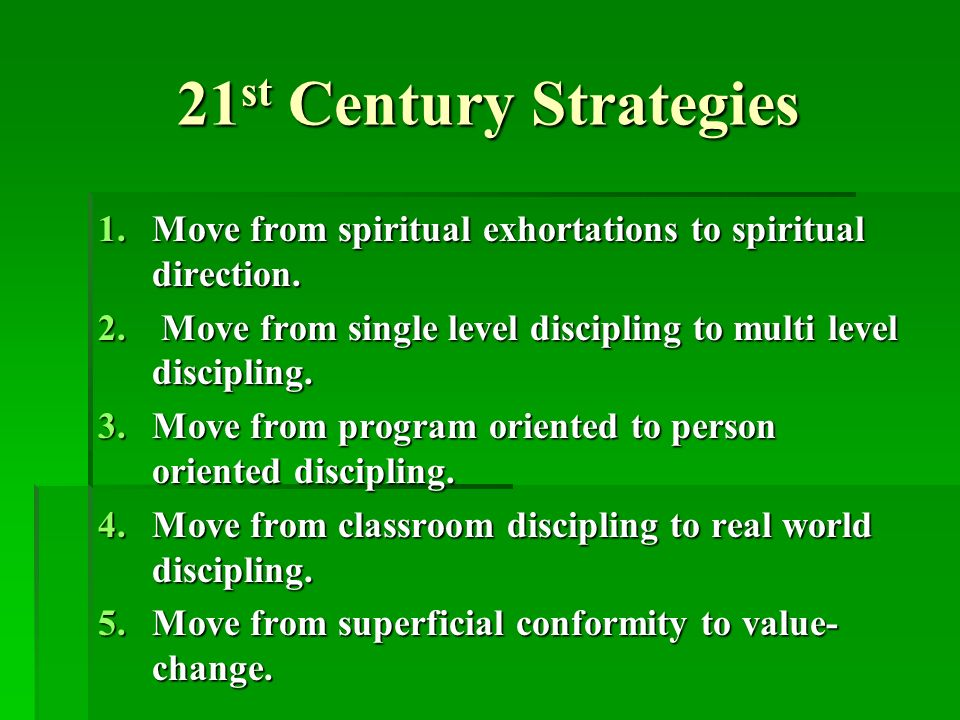 21 st Century Strategies 1.Move from spiritual exhortations to spiritual direction.