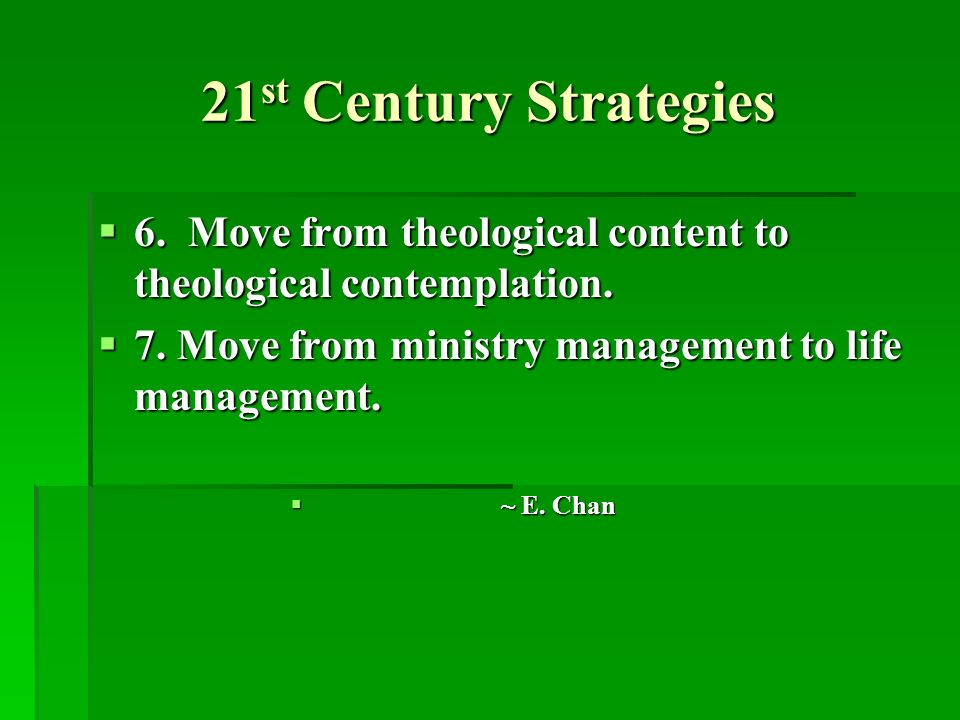 21 st Century Strategies 6. Move from theological content to theological contemplation.
