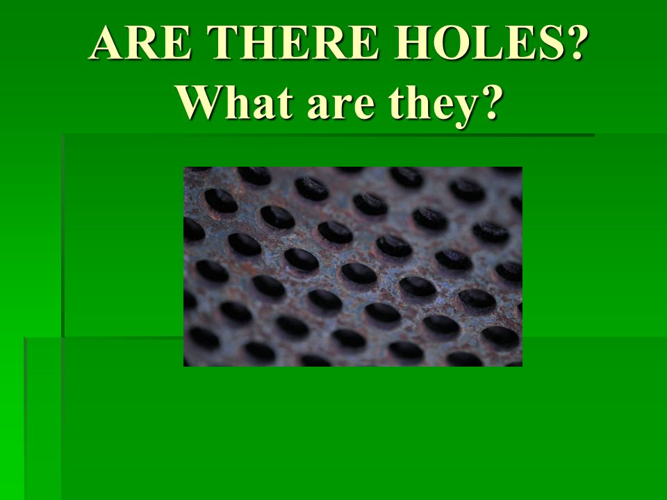 ARE THERE HOLES What are they