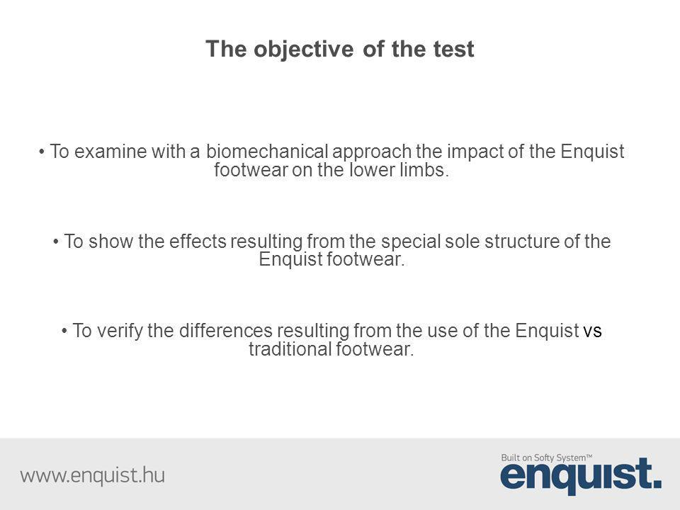 The objective of the test To examine with a biomechanical approach the impact of the Enquist footwear on the lower limbs. To show the effects resultin