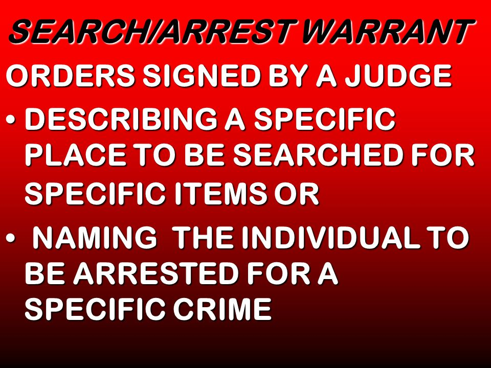SEARCH/ARREST WARRANT ORDERS SIGNED BY A JUDGE DESCRIBING A SPECIFIC PLACE TO BE SEARCHED FOR SPECIFIC ITEMS ORDESCRIBING A SPECIFIC PLACE TO BE SEARC