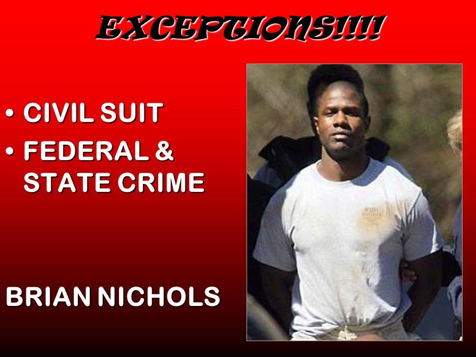 EXCEPTIONS!!!! CIVIL SUITCIVIL SUIT FEDERAL & STATE CRIMEFEDERAL & STATE CRIME BRIAN NICHOLS