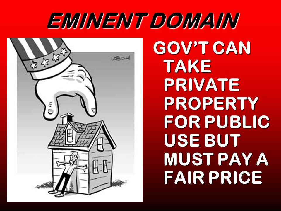 EMINENT DOMAIN GOVT CAN TAKE PRIVATE PROPERTY FOR PUBLIC USE BUT MUST PAY A FAIR PRICE