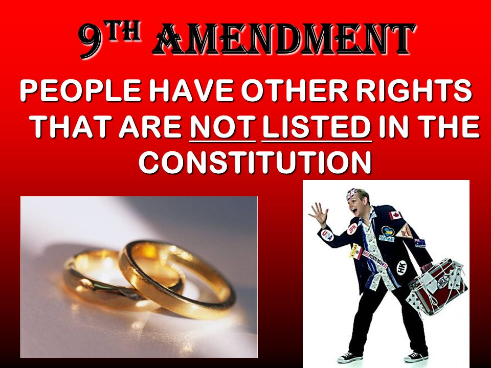 9 TH AMENDMENT PEOPLE HAVE OTHER RIGHTS THAT ARE NOT LISTED IN THE CONSTITUTION