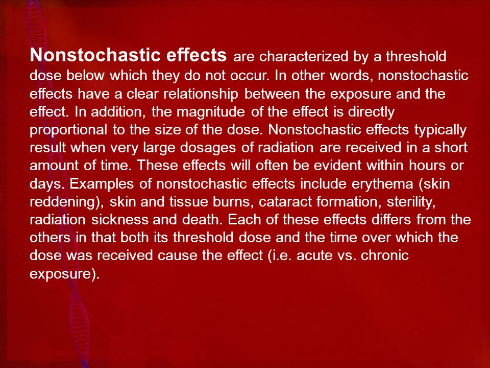 Nonstochastic effects are characterized by a threshold dose below which they do not occur. In other words, nonstochastic effects have a clear relation