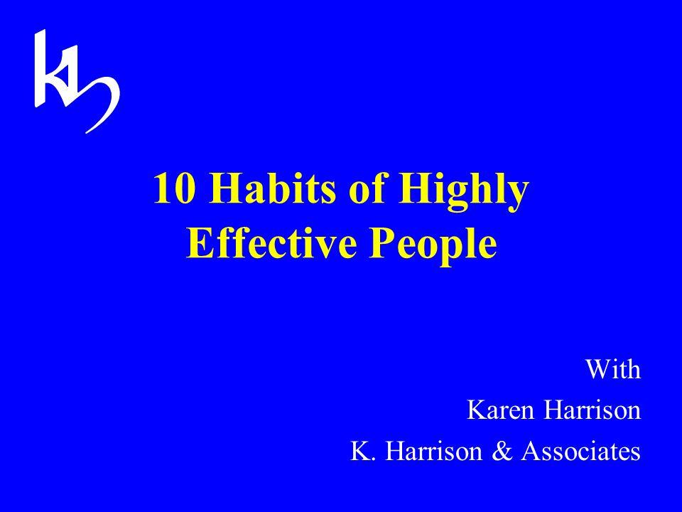 10 Habits of Highly Effective People With Karen Harrison K. Harrison & Associates
