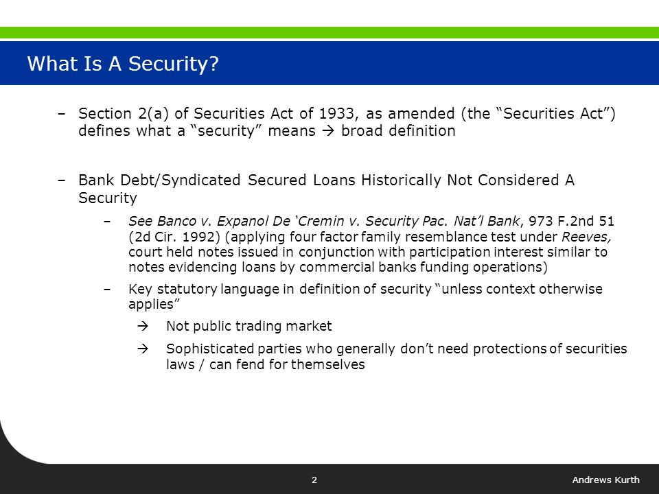 Andrews Kurth1 Outline of Presentation I.What Is A Security.
