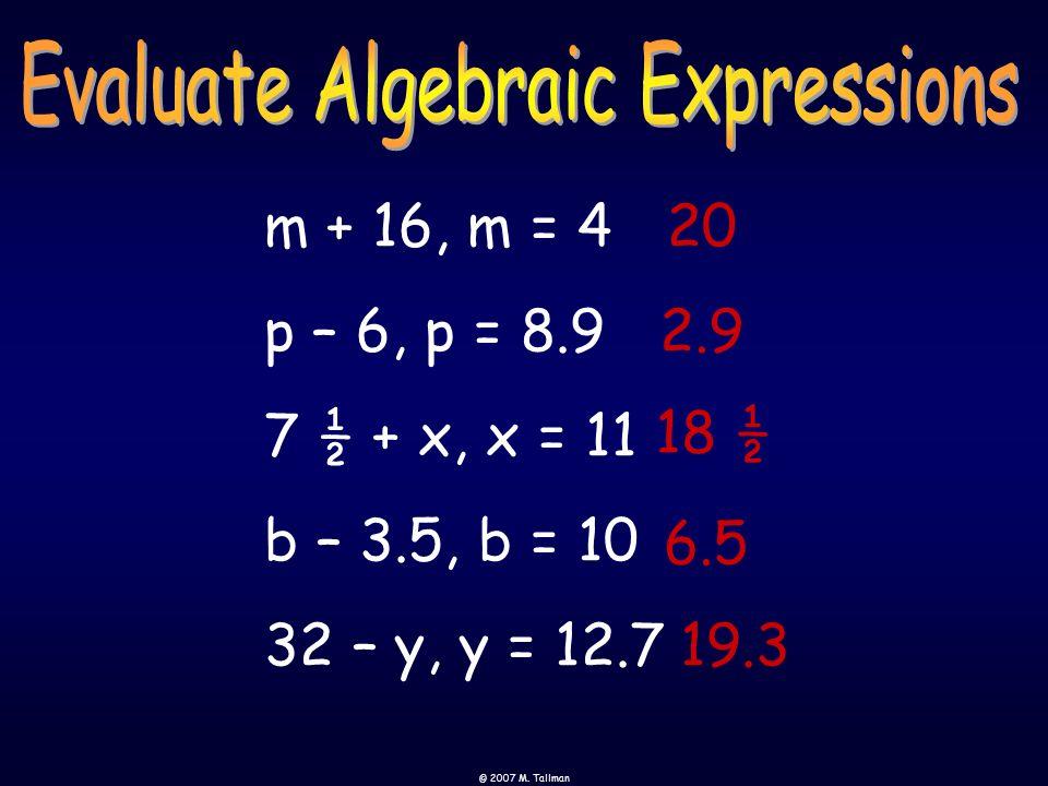 © 2007 M. Tallman 15 - n Evaluate means solve. n-,n=21 -15n = 6