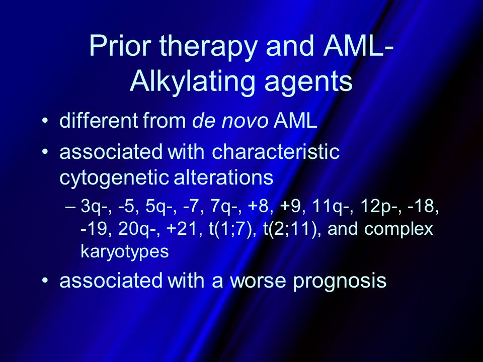 Prior therapy and AML- Alkylating agents different from de novo AML associated with characteristic cytogenetic alterations –3q-, -5, 5q-, -7, 7q-, +8,