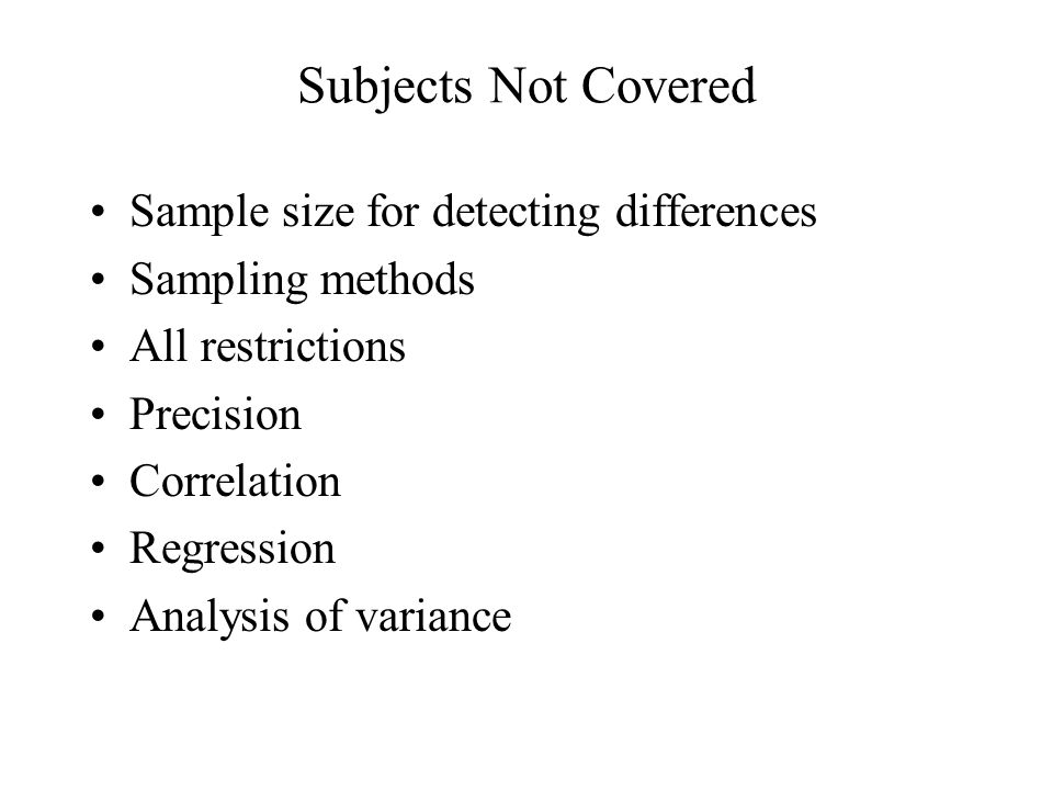 Subjects Not Covered Sample size for detecting differences Sampling methods All restrictions Precision Correlation Regression Analysis of variance