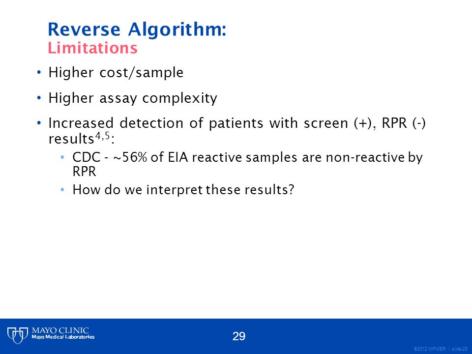 ©2012 MFMER | slide-29 Higher cost/sample Higher assay complexity Increased detection of patients with screen (+), RPR (-) results 4,5 : CDC - ~56% of
