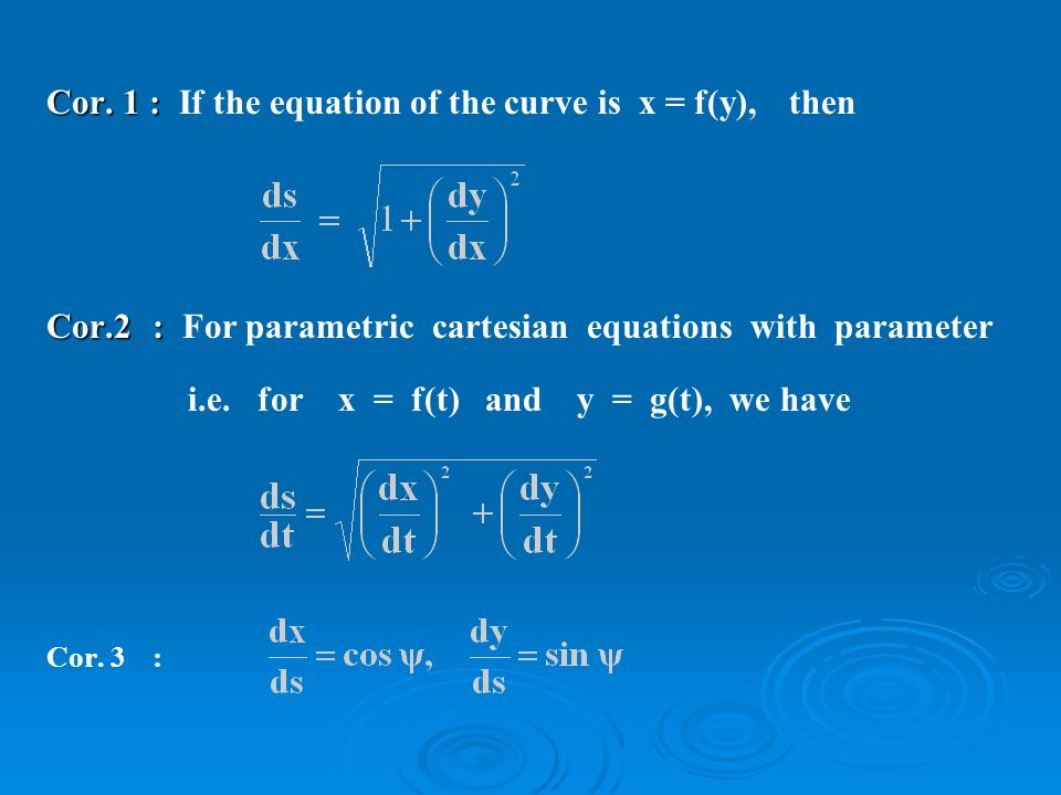 Cor. 1 : Cor. 1 : If the equation of the curve is x = f(y),then Cor.2: Cor.2: For parametric cartesian equations with parameter i.e. for x = f(t) and