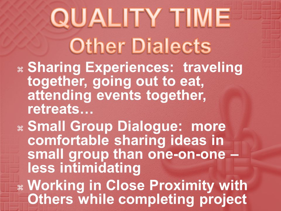 Sharing Experiences: traveling together, going out to eat, attending events together, retreats… Small Group Dialogue: more comfortable sharing ideas i