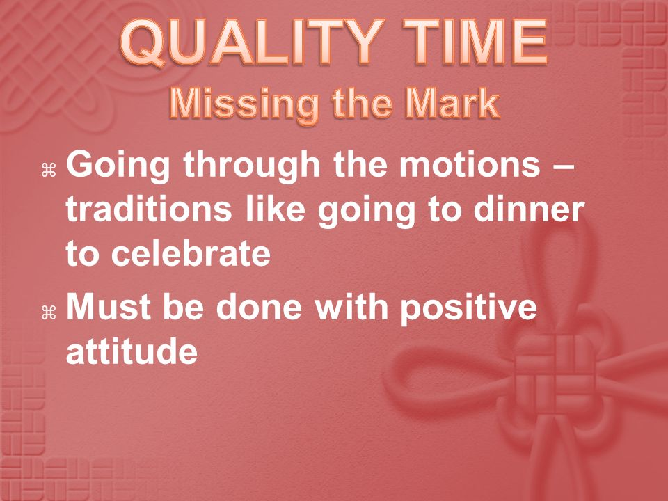 Going through the motions – traditions like going to dinner to celebrate Must be done with positive attitude