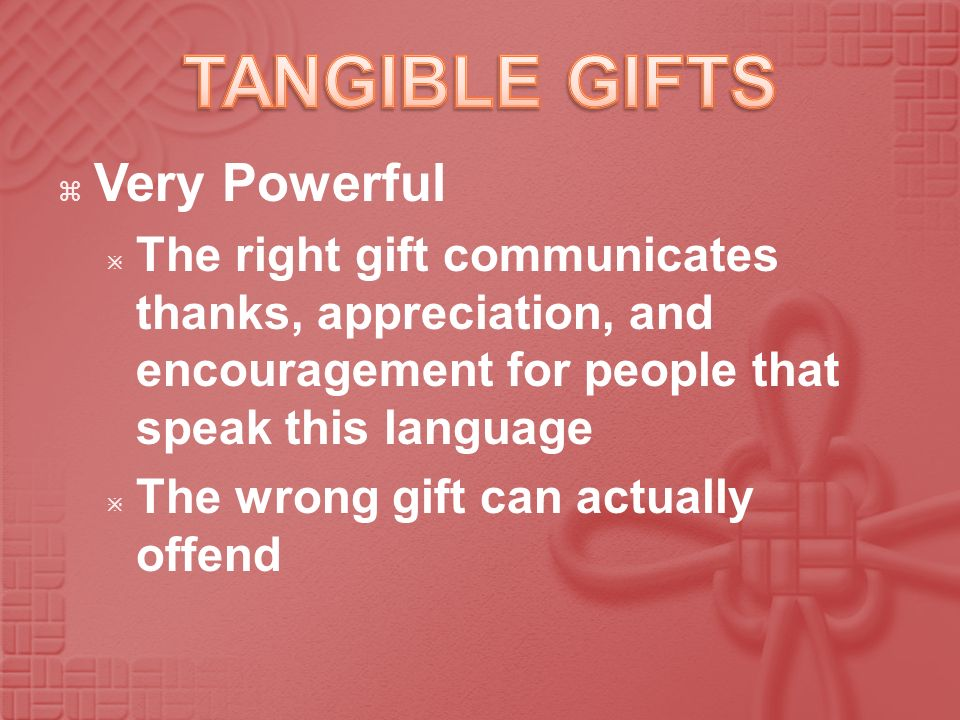 Very Powerful The right gift communicates thanks, appreciation, and encouragement for people that speak this language The wrong gift can actually offe