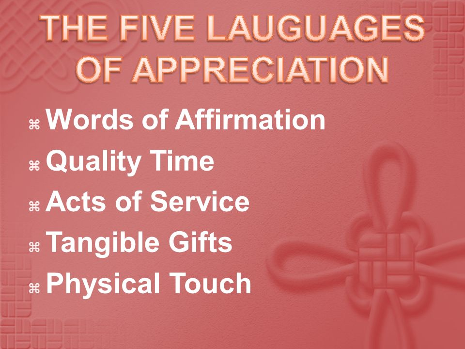 Words of Affirmation Quality Time Acts of Service Tangible Gifts Physical Touch