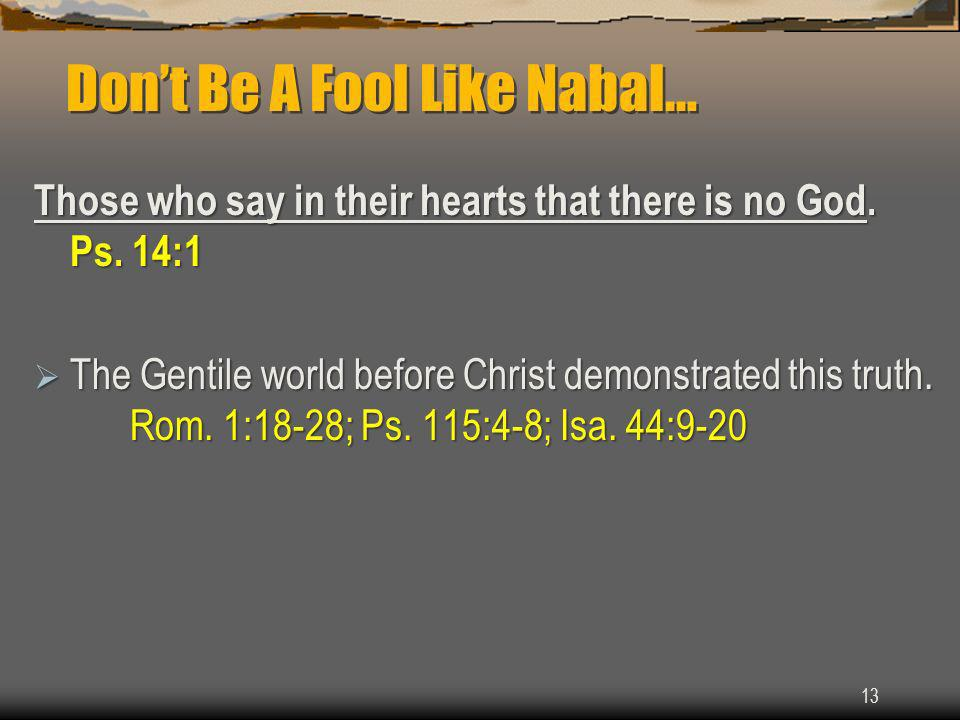 Dont Be A Fool Like Nabal… Those who say in their hearts that there is no God.