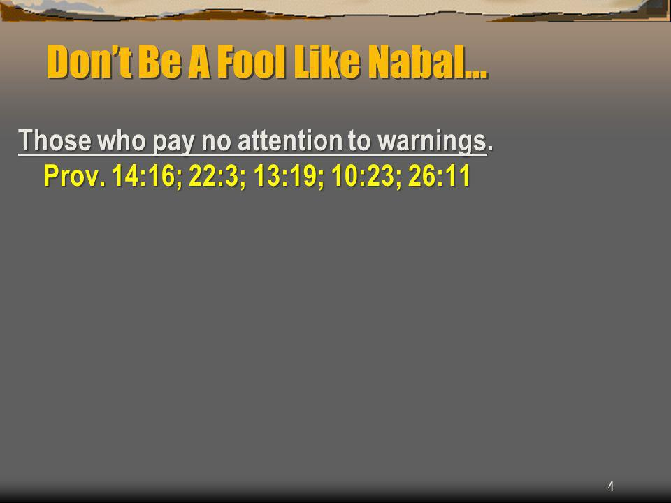 Dont Be A Fool Like Nabal… Those who pay no attention to warnings.