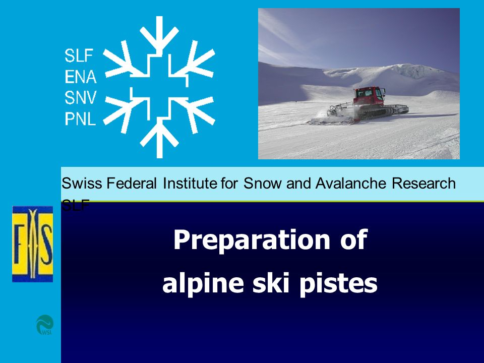 Swiss Federal Institute for Snow and Avalanche Research SLF Preparation of alpine ski pistes