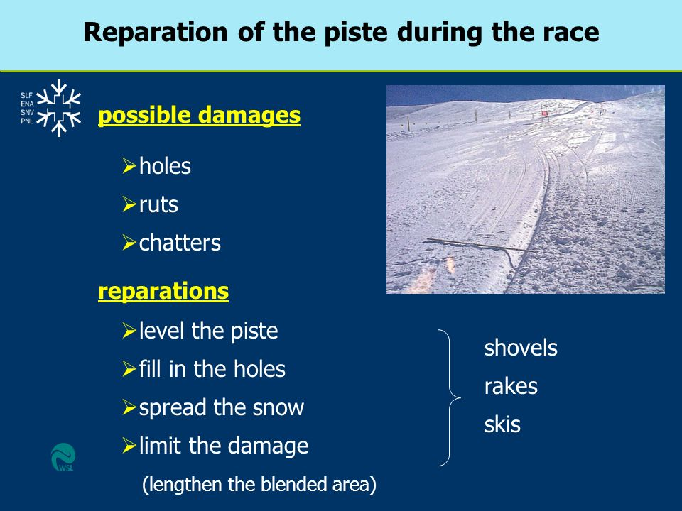 Reparation of the piste during the race holes ruts chatters possible damages reparations level the piste fill in the holes spread the snow limit the d
