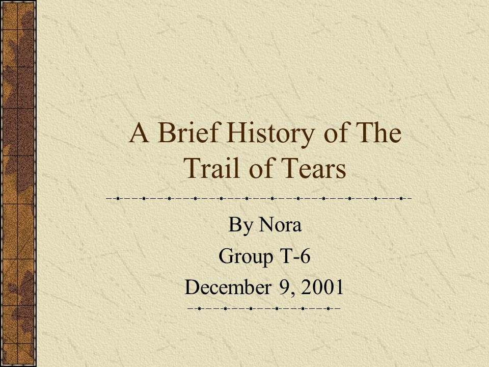 A Brief History of The Trail of Tears By Nora Group T-6 December 9, 2001