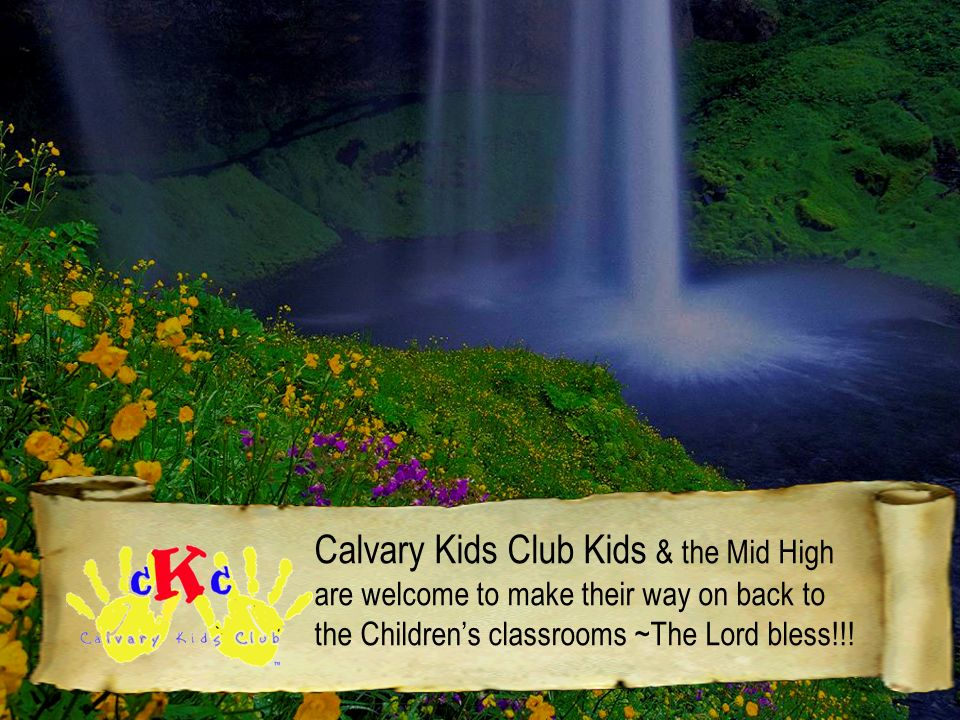 Calvary Kids Club Kids & the Mid High are welcome to make their way on back to the Childrens classrooms ~The Lord bless!!!