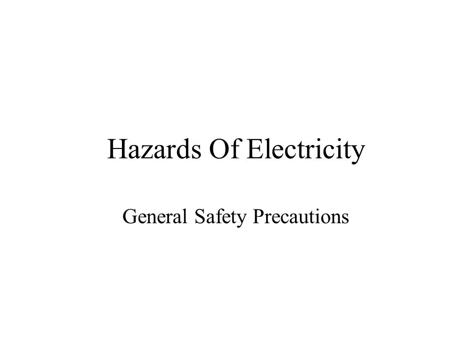 Hazards Of Electricity General Safety Precautions