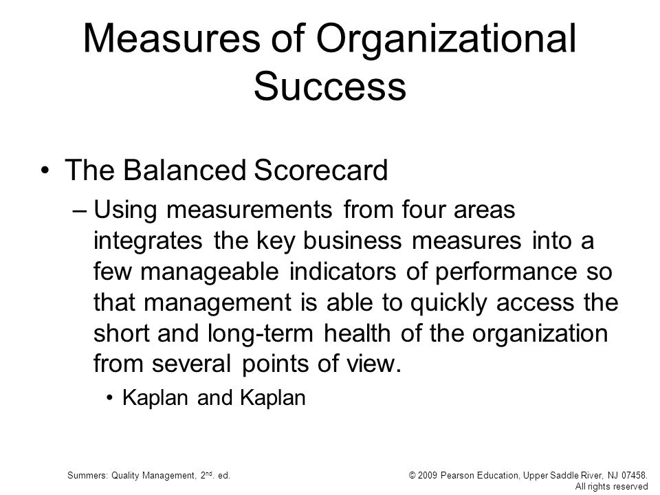 Summers: Quality Management, 2 nd. ed.© 2009 Pearson Education, Upper Saddle River, NJ 07458. All rights reserved Measures of Organizational Success T