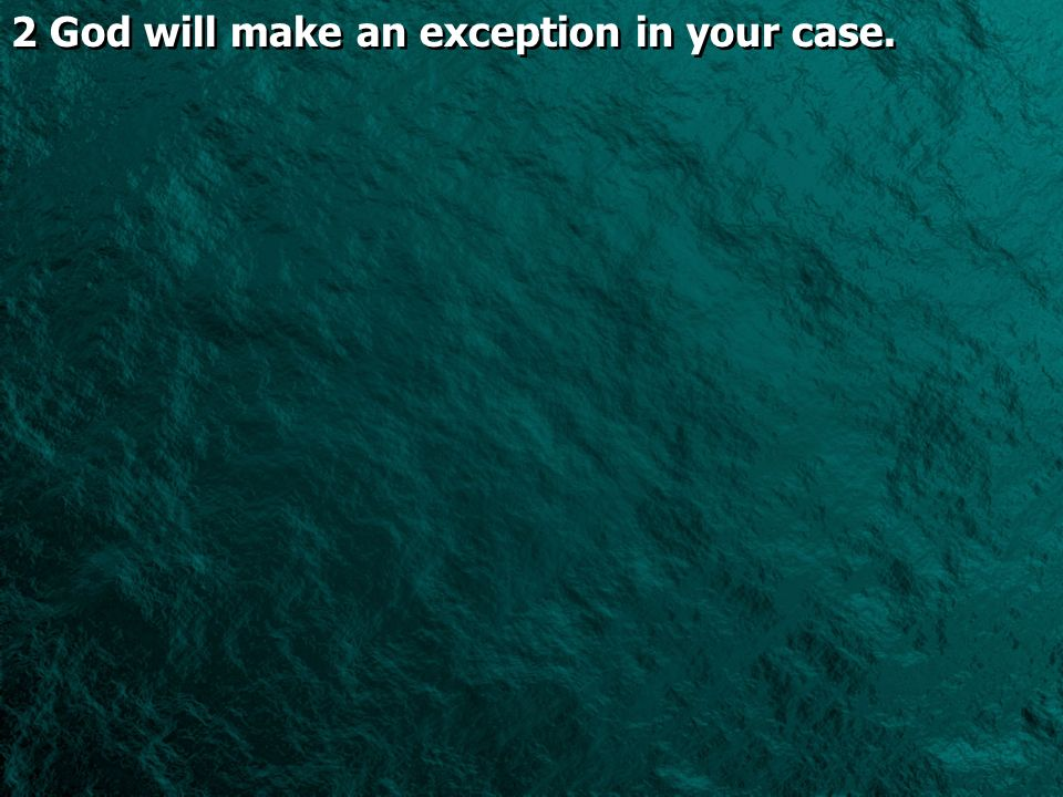 2 God will make an exception in your case.