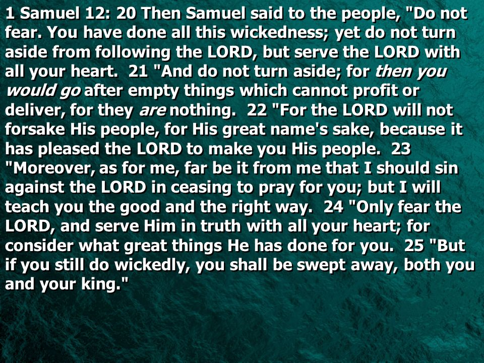 1 Samuel 12: 20 Then Samuel said to the people,