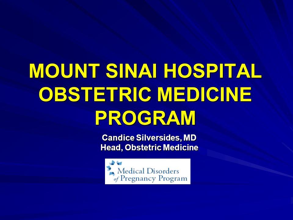 MOUNT SINAI HOSPITAL OBSTETRIC MEDICINE PROGRAM Candice Silversides, MD Head, Obstetric Medicine