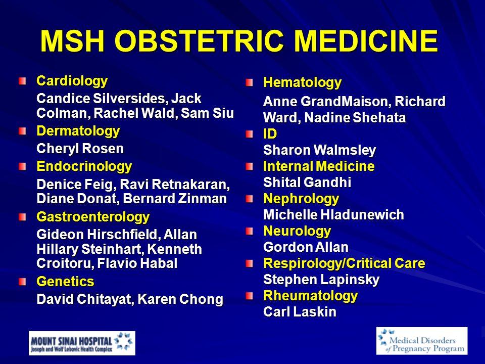 MSH OBSTETRIC MEDICINE Cardiology Candice Silversides, Jack Colman, Rachel Wald, Sam Siu Dermatology Cheryl Rosen Endocrinology Denice Feig, Ravi Retn