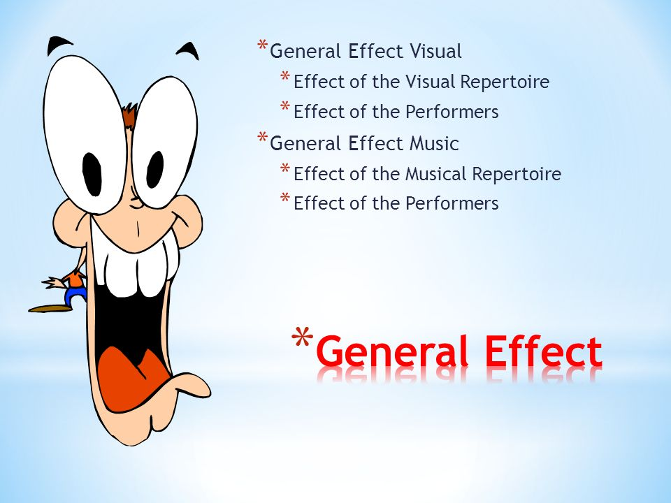 * General Effect Visual * Effect of the Visual Repertoire * Effect of the Performers * General Effect Music * Effect of the Musical Repertoire * Effect of the Performers