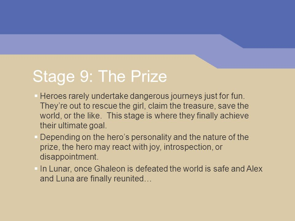 Stage 9: The Prize Heroes rarely undertake dangerous journeys just for fun. Theyre out to rescue the girl, claim the treasure, save the world, or the