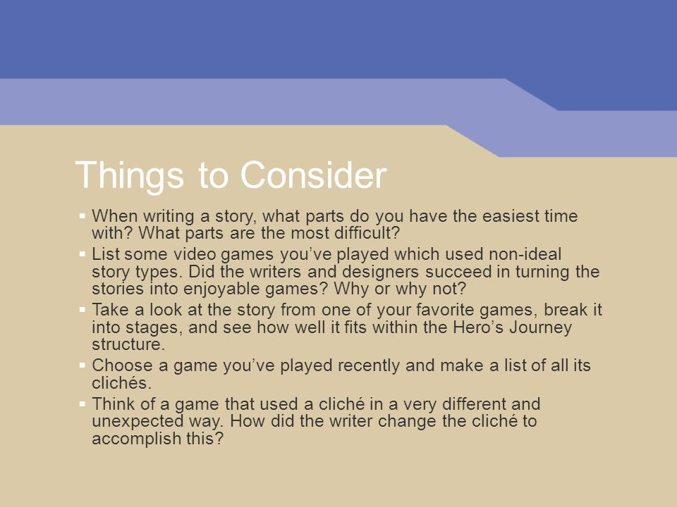Things to Consider When writing a story, what parts do you have the easiest time with? What parts are the most difficult? List some video games youve