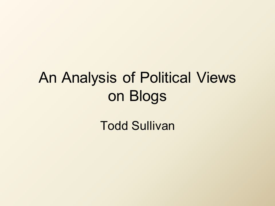 An Analysis of Political Views on Blogs Todd Sullivan