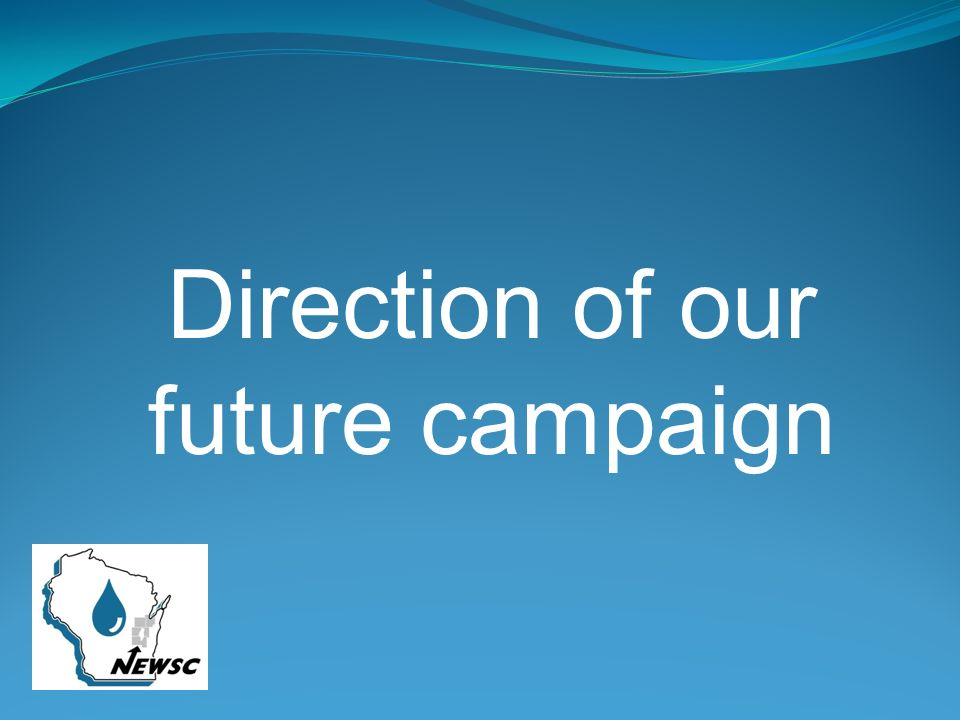 Direction of our future campaign