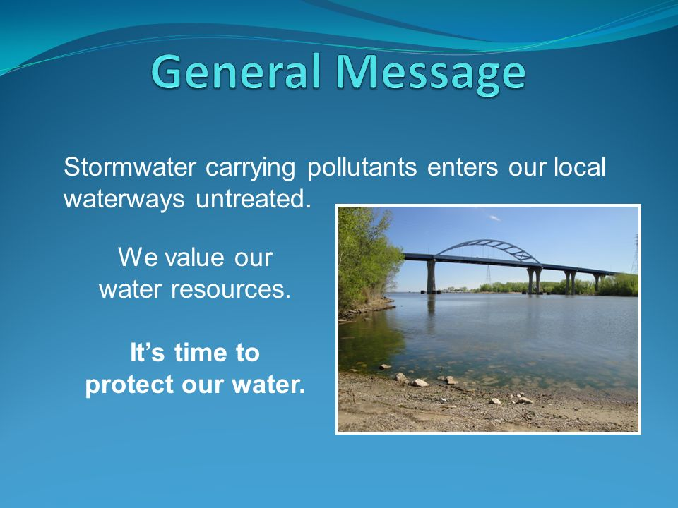 Stormwater carrying pollutants enters our local waterways untreated. We value our water resources. Its time to protect our water.