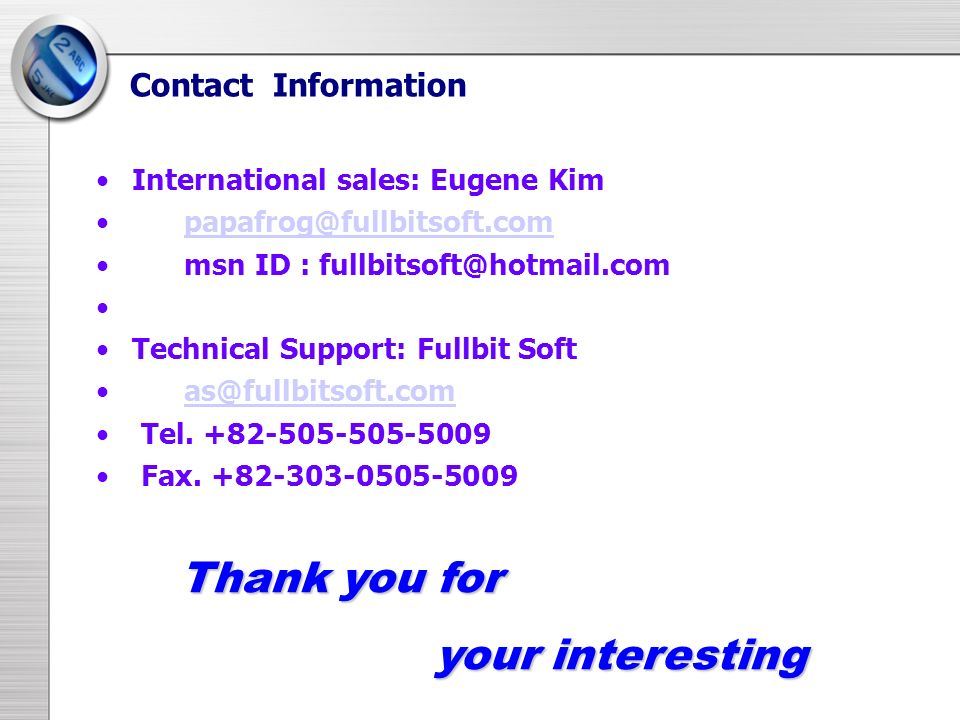 Contact Information International sales: Eugene Kim papafrog@fullbitsoft.com msn ID : fullbitsoft@hotmail.com Technical Support: Fullbit Soft as@fullb