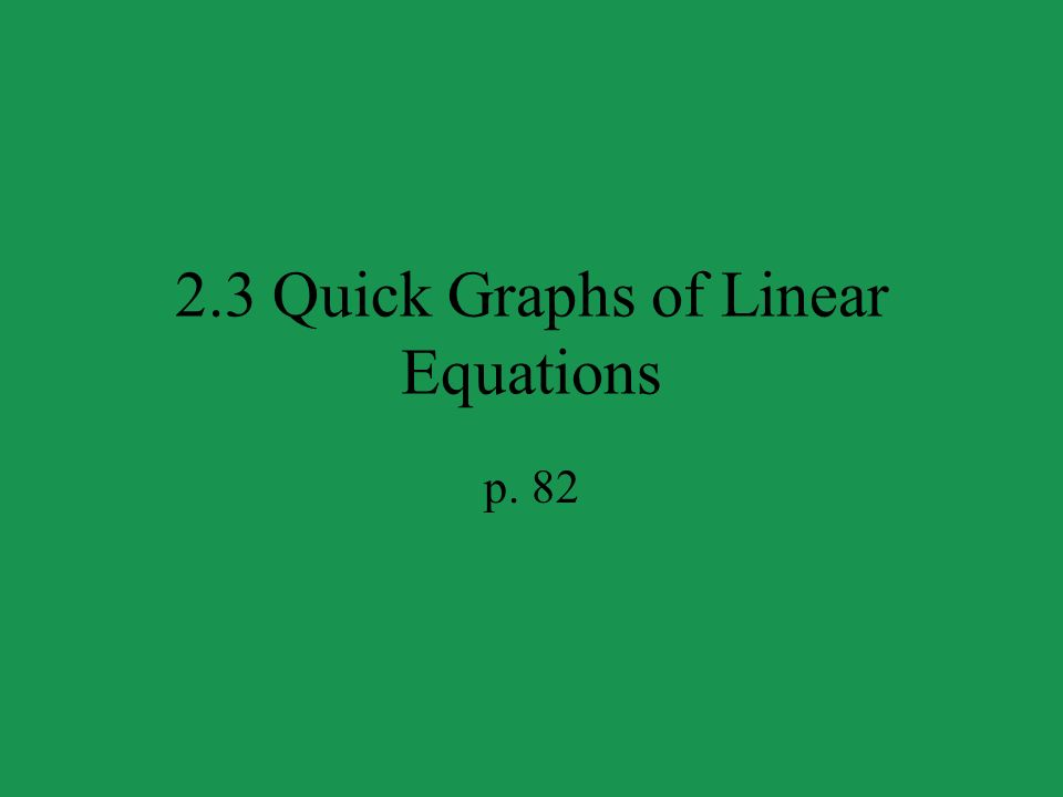 2.3 Quick Graphs of Linear Equations p. 82