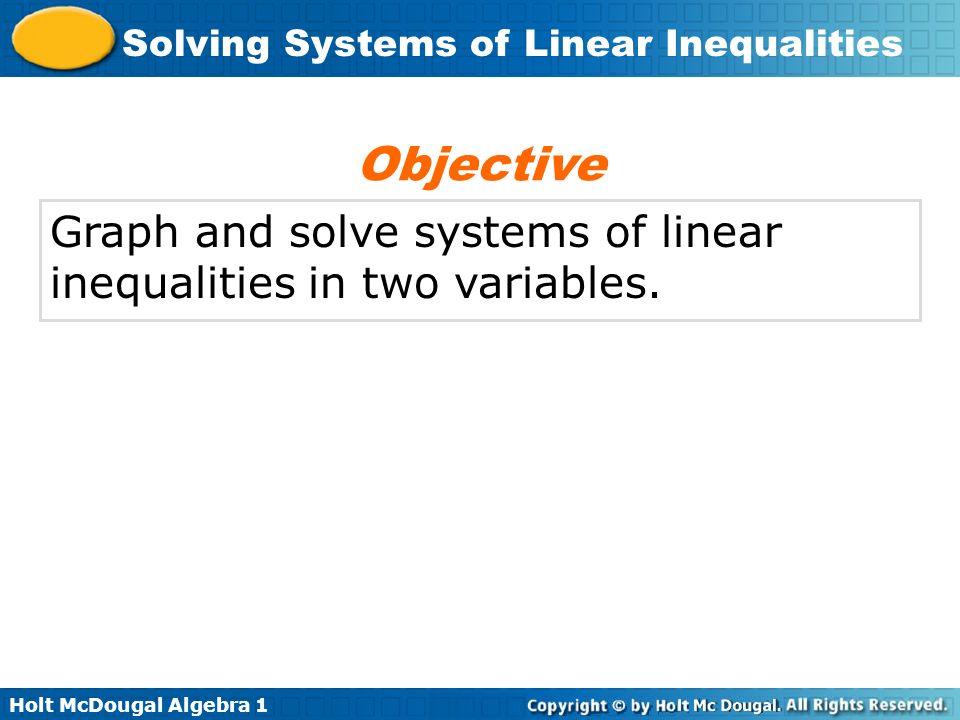 Holt McDougal Algebra 1 Solving Systems of Linear Inequalities system of linear inequalities solution of a system of linear inequalities Vocabulary