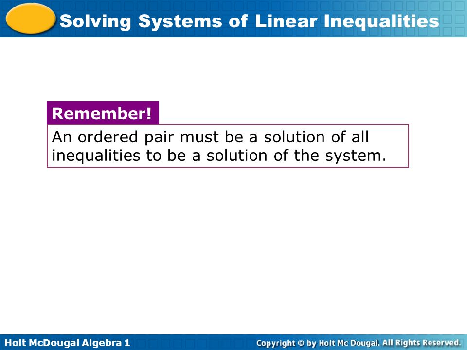 Holt McDougal Algebra 1 Solving Systems of Linear Inequalities Graph the system of linear inequalities.