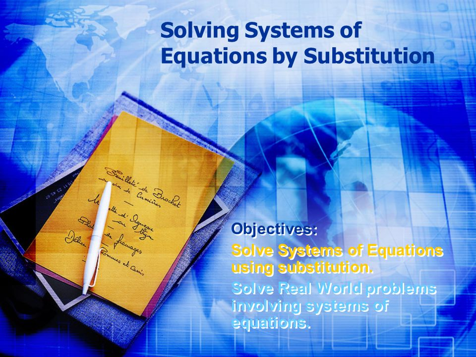 Solving Systems of Equations by Substitution Objectives: Solve Systems of Equations using substitution.