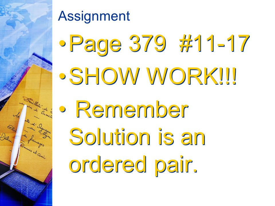 Assignment Page 379 #11-17 SHOW WORK!!. Remember Solution is an ordered pair.