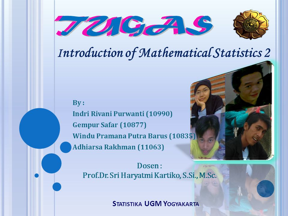 S TATISTIKA UGM Y OGYAKARTA I ntroduction of Mathematical Statistics 2 By : Indri Rivani Purwanti (10990) Gempur Safar (10877) Windu Pramana Putra Bar