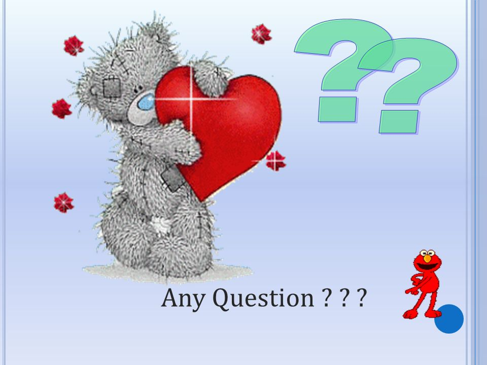 Any Question ? ? ?