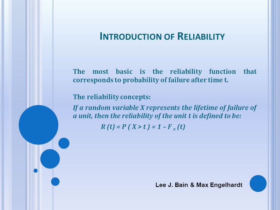 I NTRODUCTION OF R ELIABILITY The most basic is the reliability function that corresponds to probability of failure after time t. The reliability conc