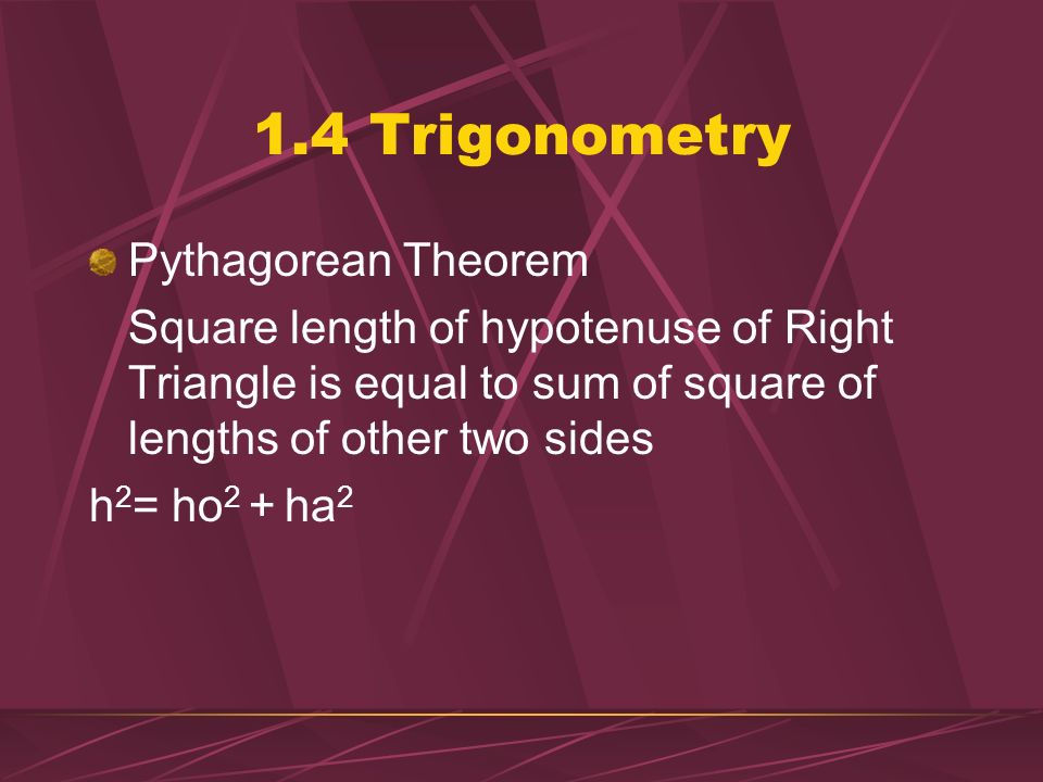 1.4 Trigonometry Inverse Functions used to find angle if two sides are known Ø= Sin -1 (ho/h) Ø=Cos -1 (ha/h) Ø=Tan -1 (ho/ha)